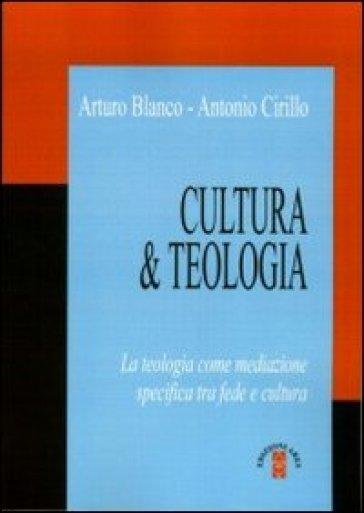 Cultura & teologia. La teologia come mediazione specifica tra fede e cultura - Arturo Blanco | Kritjur.org