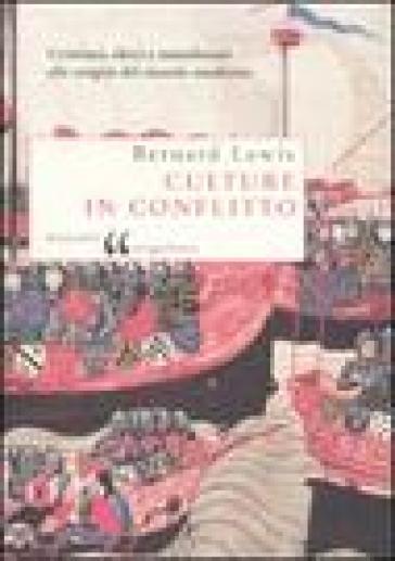Culture in conflitto. Cristiani, ebrei e musulmani alle origini del mondo moderno - Bernard Lewis  