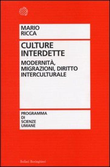 Culture interdette. Modernità, migrazioni, diritto interculturale - Mario Ricca |
