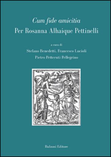 Cum fide amicitia. Per Rosanna Alhaique Pettinelli - S. Benedetti | Thecosgala.com