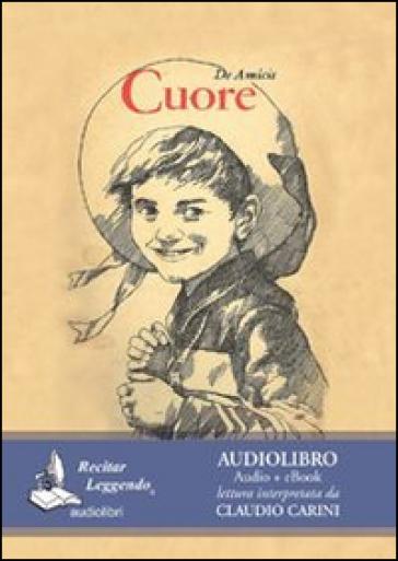 Cuore. Audiolibro. CD Audio formato MP3 - Edmondo De Amicis  