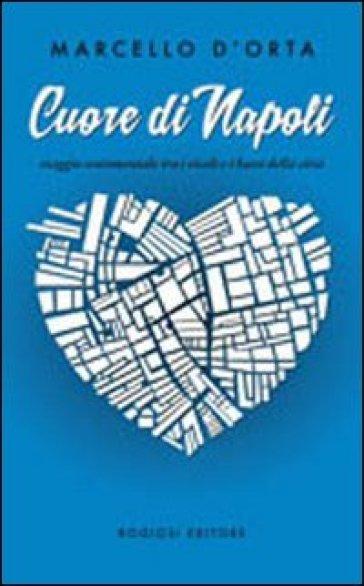 Cuore di Napoli. Viaggio sentimentale tra i vicoli e i bassi della città - Marcello D'Orta   Kritjur.org