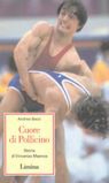 Cuore di Pollicino. Storia di Vincenzo Maenza - Andrea Bacci | Rochesterscifianimecon.com