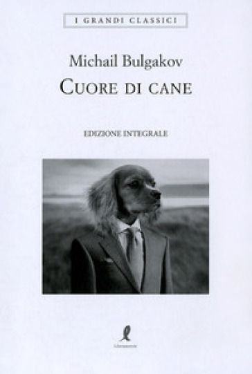 Cuore di cane. Ediz. integrale - Michail Afanas'evic Bulgakov | Rochesterscifianimecon.com