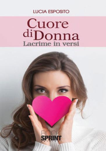 Cuore di donna. Lacrime in versi - Lucia Esposito   Kritjur.org
