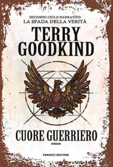 Cuore guerriero. Richard e Kahlan. La spada della verità. Secondo ciclo narrativo - Terry Goodkind | Thecosgala.com