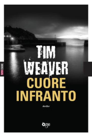 Cuore infranto - Tim Weaver |