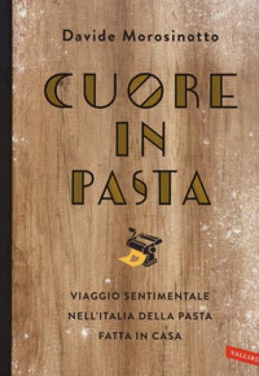 Cuore in pasta. Viaggio sentimentale nell'Italia della pasta fatta in casa - Davide Morosinotto pdf epub