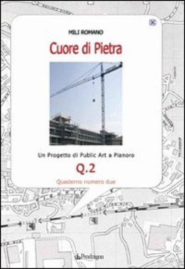 Cuore di pietra. Un progetto di public art a Pianoro. Vol. 2 - Romano Mili |