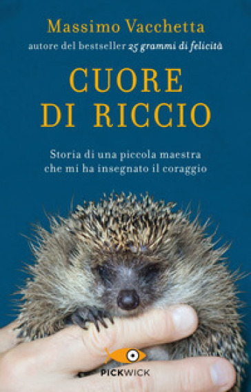 Cuore di riccio. Storia di una piccola maestra che mi ha insegnato il coraggio - Massimo Vacchetta |