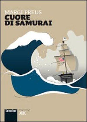 Cuore di samurai. Per la Scuola media. Con espansione online - Margi Preus |