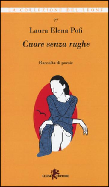 Cuore senza rughe - Laura Elena Pofi |