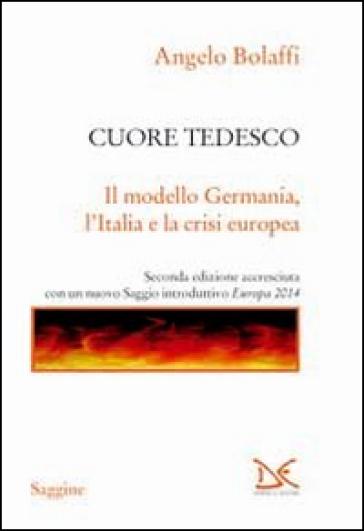 Cuore tedesco. Il modello Germania, l'Italia e la crisi europea - Angelo Bolaffi |