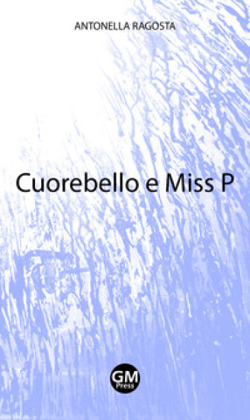 Cuorebello e Miss P - Antonella Ragosta  