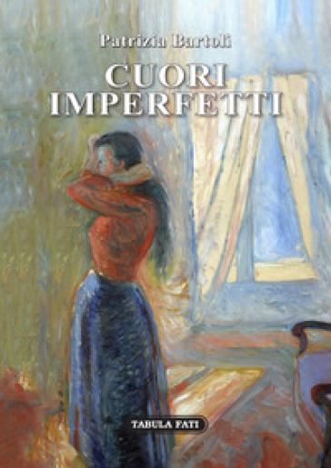 Cuori imperfetti - Patrizia Bartoli |