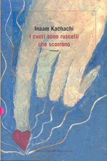 Cuori sono ruscelli che scorrono (I) - Inaam Kachachi | Kritjur.org