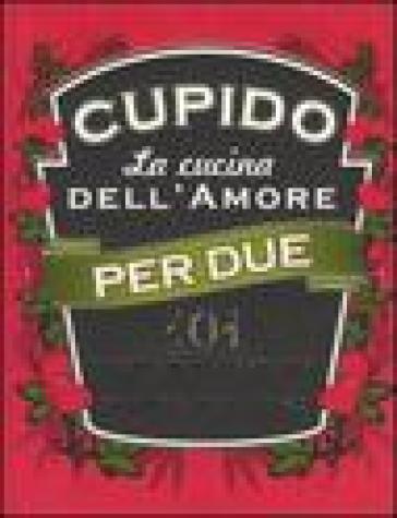 Cupido. La cucina dell'amore per due. 101 ricette per coccolarsi pronte per l'uso - Francesco Gatti  