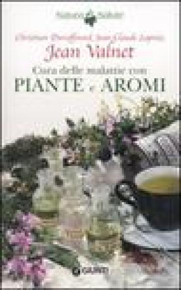 Cura delle malattie con piante e aromi - Christian Duraffourd |