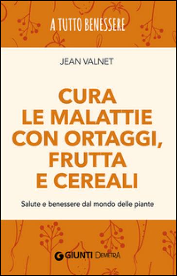 Cura Le Malattie Con Ortaggi Frutta E Cereali Salute E Benessere Dal Mondo Delle Piante Jean Valnet Libro Mondadori Store