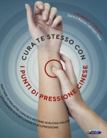 Cura te stesso con i punti di pressione cinese - Laurent Turlin   Rochesterscifianimecon.com