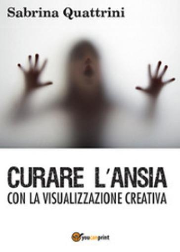 Curare l'ansia con la visualizzazione creativa - Sabrina Quattrini | Ericsfund.org