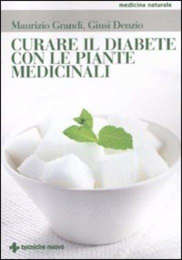 Curare il diabete con le piante medicinali - Maurizio Grandi |