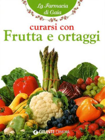 Curarsi con frutta e ortaggi - Angela Maria Mauri |