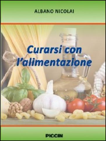 Curarsi con l'alimentazione - Albano Nicolai pdf epub