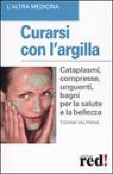 Curarsi con l'argilla - Tiziana Valpiana | Jonathanterrington.com