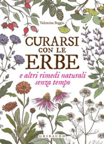 Curarsi con le erbe e altri rimedi naturali senza tempo - Valentina Beggio | Thecosgala.com