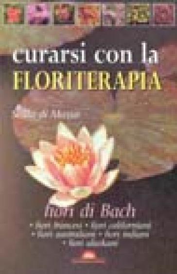 Curarsi con la floriterapia. Fiori di Bach - Scilla Di Massa  