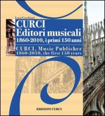 Curci Editori Musicali 1860-2010, i primi 150 anni - Luca Cerchiari |