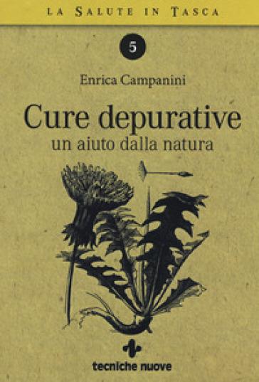 Cure depurative. Un aiuto dalla natura - Enrica Campanini |