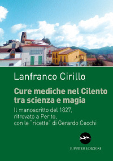Cure mediche nel Cilento tra scienza e magia. Il manoscritto del 1827, ritrovato a Perito, con le «ricette» di Gerardo Cecchi - Lanfranco Cirillo  