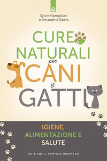 Cure naturali per cani e gatti. Igiene, alimentazione e salute - Sylvie Hampikian |