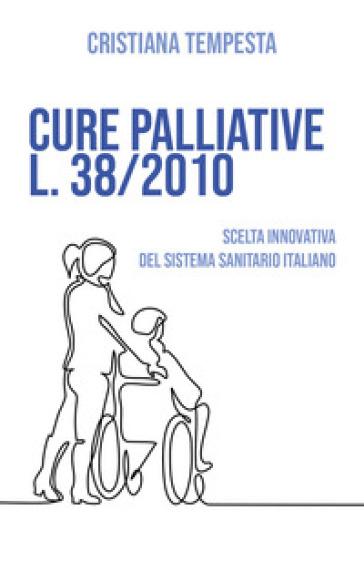 Cure palliative L. 38/2010. Scelta innovativa del Sistema Sanitario Italiano - Cristiana Tempesta |