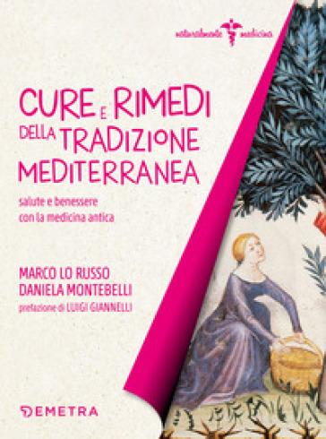 Cure e rimedi della tradizione mediterranea. Salute e benessere con la medicina antica - Marco Lo Russo  