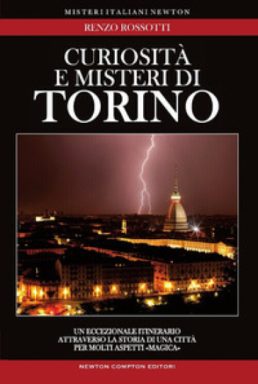 Curiosità e misteri di Torino - Renzo Rossotti |