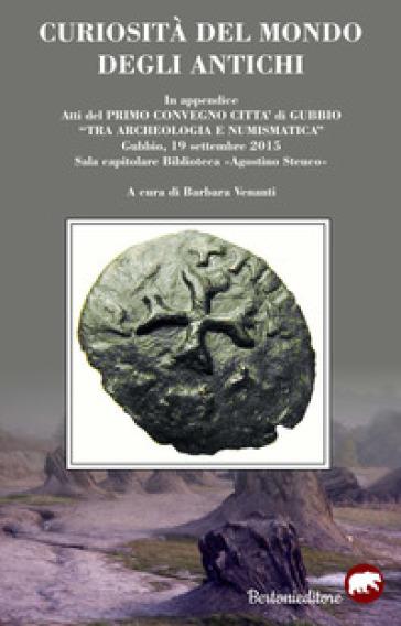 Curiosità del mondo degli antichi - B. Venanti |