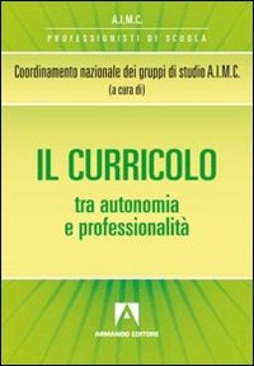 Curricolo tra autonomia e professionalità (Il)