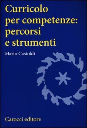 Curricolo per competenze: percorsi e strumenti - Mario Castoldi |