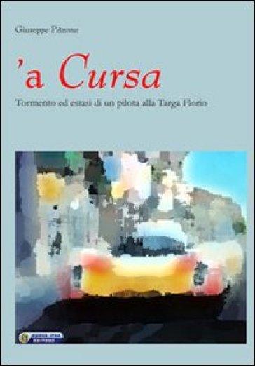 Cursa. Tormento ed estasi di un pilota alla Targa Florio ('A) - Giuseppe Pitrone | Ericsfund.org