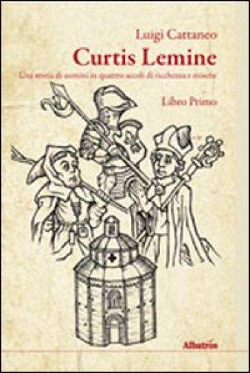 Curtis lemine. Una storia di uomini in quattro secoli di ricchezza e miserie. 1. - Luigi Cattaneo  