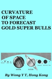 Curvature of Space to Forecast Gold Super Bulls