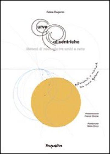Curve policentriche. Sistemi di raccordo tra archi e rette - Felice Ragazzo  