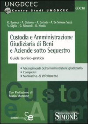 Custodia e amministrazione giudiziaria di beni e aziende sotto sequestro. Guida teorico-pratica -  pdf epub