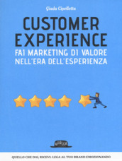 Customer experience. Fai marketing di valore nell era dell esperienza