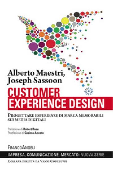 Customer experience design. Progettare esperienze di marca memorabili sui media digitali - Alberto Maestri | Ericsfund.org