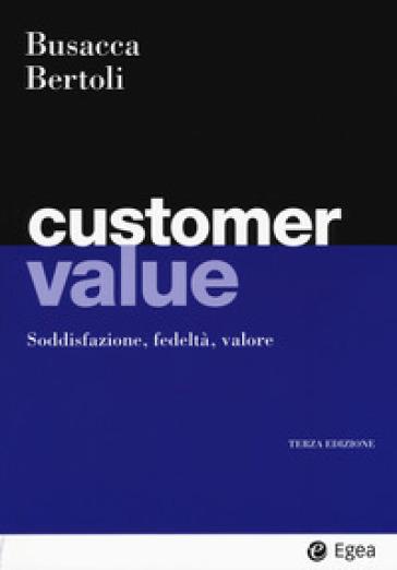 Customer value. Soddisfazione, fedeltà, valore - Bruno Busacca pdf epub