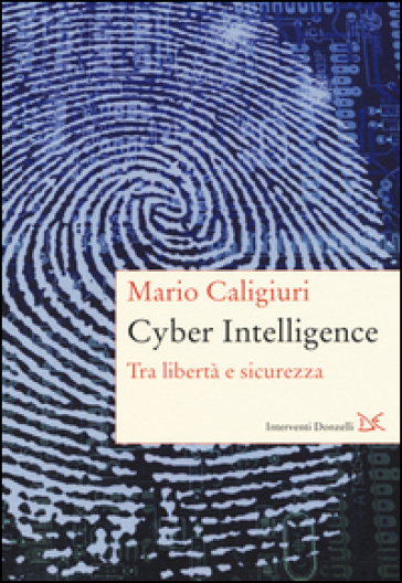 Cyber Intelligence. Tra libertà e sicurezza - Mario Caligiuri | Thecosgala.com